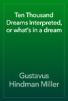 Ten Thousand Dreams Interpreted Or Whats In A Dream