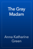 Anna Katharine Green - The Gray Madam artwork