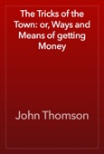 John Thomson - The Tricks of the Town: or, Ways and Means of getting Money artwork