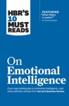HBRs 10 Must Reads On Emotional Intelligence With Featured Article What Makes A Leader By Daniel GolemanHBRs 10 Must Reads