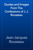 Jean-Jacques Rousseau - Quotes and Images From The Confessions of J. J. Rousseau artwork