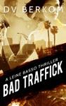 Bad Traffick A Leine Basso Thriller 2
