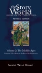 The Story Of The World History For The Classical Child The Middle Ages From The Fall Of Rome To The Rise Of The Renaissance Second Revised Edition  Vol 2  Story Of The World