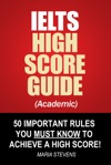 IELTS High Score Guide Academic - 50 Important Rules You Must Know To Achieve A High Score