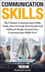 Communication Skills The Ultimate Communication Skills Guide How To Easily Win Friends And Influence People Increase Your Communication Skills Now