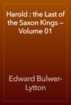 Harold  The Last Of The Saxon Kings  Volume 01