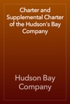 Charter And Supplemental Charter Of The Hudsons Bay Company