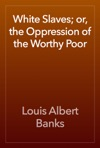 White Slaves Or The Oppression Of The Worthy Poor