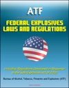 ATF Federal Explosives Law And Regulations Including Regulations Developed In Response To The Safe Explosives Act Of 2002