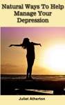 Natural Ways To Help Manage Your Depression