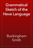 Buckingham Smith - Grammatical Sketch of the Heve Language artwork