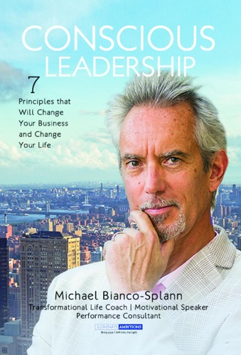 Conscious Leadership  7 Principles that WILL Change Your Business and Change Your Life