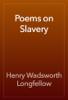 Henry Wadsworth Longfellow - Poems on Slavery artwork