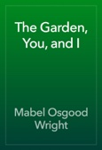 Mabel Osgood Wright - The Garden, You, and I artwork