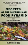 Secrets Of The Superhuman Food Pyramid Lose Fat Build Muscle  Defy Aging With The Worlds Healthiest Food Pyramid