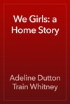 We Girls A Home Story