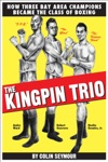The Kingpin TrioHow Three Bay Area Champions Became The Class Of Boxing