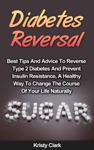 Diabetes Reversal - Best Tips And Advice To Reverse Type 2 Diabetes   And Prevent Insulin Resistance A Healthy Way To Change The Course Of   Your Life Naturally