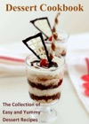 Dessert Cookbook The Collection Of Easy And Yummy Dessert Recipes