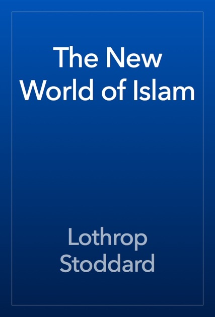 new lothrop muslim The new world of islam  stoddard warns that the white world's foreign policy toward the islamic world holds far more danger than any  lothrop stoddard.