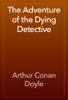 Arthur Conan Doyle - The Adventure of the Dying Detective artwork