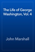 John Marshall - The Life of George Washington, Vol. 4 artwork