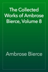 The Collected Works Of Ambrose Bierce Volume 8