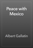 Albert Gallatin - Peace with Mexico artwork