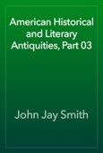 John Jay Smith - American Historical and Literary Antiquities, Part 03 artwork