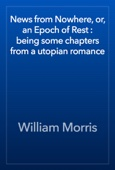 William Morris - News from Nowhere, or, an Epoch of Rest : being some chapters from a utopian romance artwork