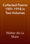 Collected Poems 1901-1918 In Two Volumes
