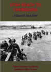 Utah Beach To Cherbourg - 6-27 JUNE 1944 Illustrated Edition