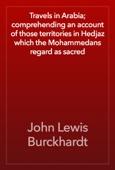 John Lewis Burckhardt - Travels in Arabia; comprehending an account of those territories in Hedjaz which the Mohammedans regard as sacred artwork