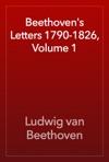 Beethovens Letters 1790-1826 Volume 1