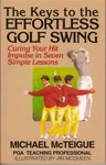 The Keys To The Effortless Golf Swing Curing Your Hit Impulse In Seven Simple Lessons