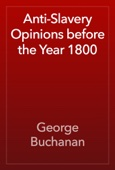 George Buchanan - Anti-Slavery Opinions before the Year 1800 artwork