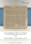 James Madisons Notes Of Debates In The Federal Convention Of 1787