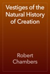 Vestiges Of The Natural History Of Creation