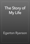 Egerton Ryerson - The Story of My Life artwork