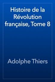 HISTOIRE DE LA RéVOLUTION FRANçAISE, TOME 8