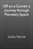 Jules Verne - Off on a Comet! a Journey through Planetary Space artwork