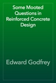 Edward Godfrey - Some Mooted Questions in Reinforced Concrete Design artwork