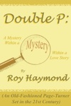 Double P A Mystery Within A Mystery Within A Love Story An Old-Fashioned Page Turner Set In The 21st Century