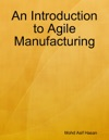 An Introduction To Agile Manufacturing