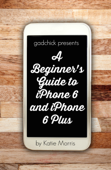 A Beginner's Guide to iPhone 6 and iPhone 6 Plus