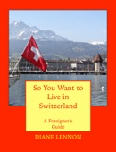 So You Want to Live in Switzerland