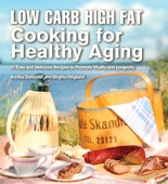 Low Carb High Fat Cooking for Healthy Aging - Annika Dahlqvist & Birgitta Höglund Cover Art