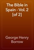 George Henry Borrow - The Bible in Spain - Vol. 2 [of 2] artwork