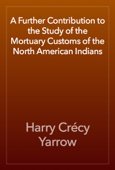 Harry Crécy Yarrow - A Further Contribution to the Study of the Mortuary Customs of the North American Indians artwork
