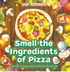 Smell The Ingredients Of Pizza  Sense  Sensation Books For Kids